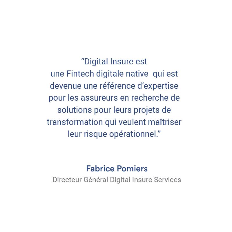 Digital Insure est une Fintech digitale native qui est devenue une référence d'expertise pour les assureurs qui veulent maîtriser leur risque opérationnel